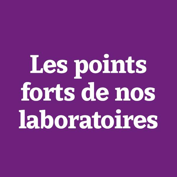 Les points forts de nos laboratoires