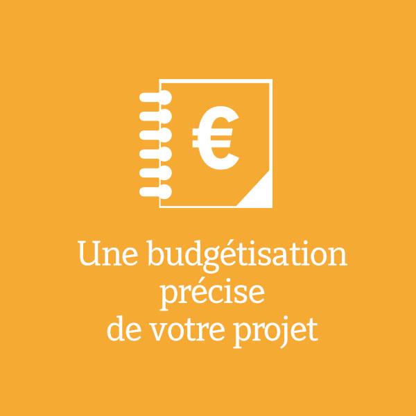 Une budgétisation précise de votre projet