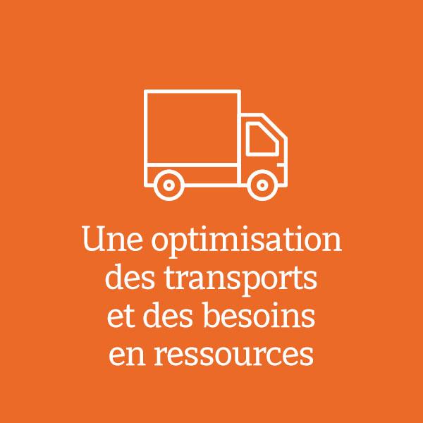 Une optimisation des transports et des besoins en ressources