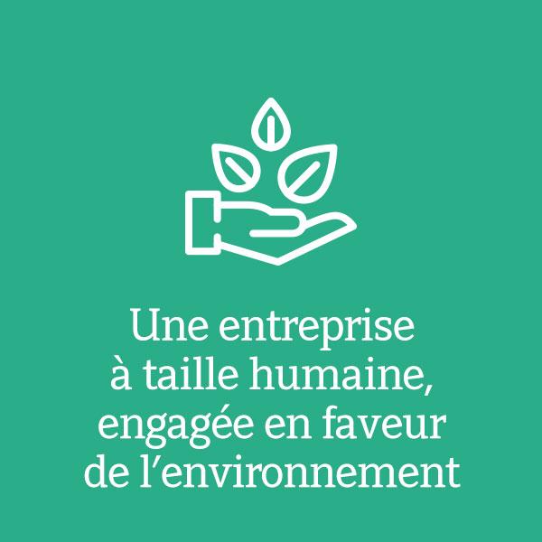 Une entreprise à taille humaine engagée en faveur de l'environnement