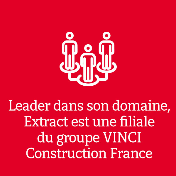 Leader dans son domaine Extract est une filiale du groupe VINCI