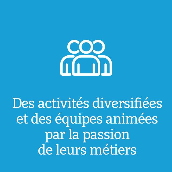 Des activités diversifiées et des équipes animées par la passion de leurs métiers